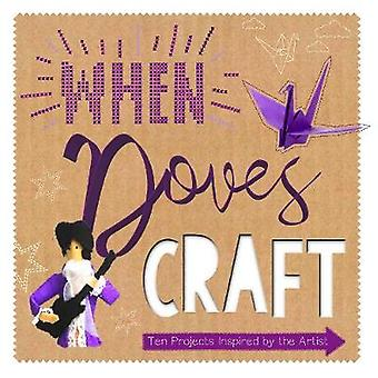 When Doves Craft - Ten Craft Projects Inspired by the Artist by Sonia