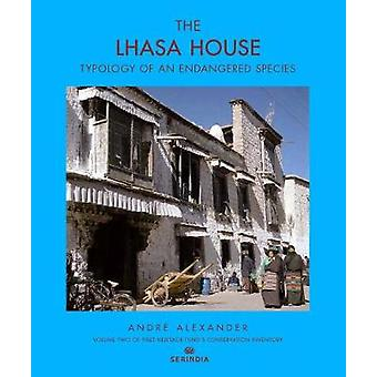The Lhasa House - Typology of an Endangered Species by Andre Alexander