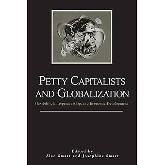 Petty Capitalists And Globalization Flexibility, Entrepreneurship, And Economic Development