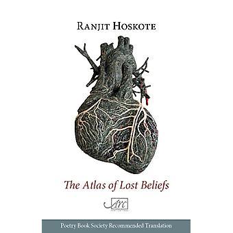 Atlas of Lost Beliefs by Rangit Hoskote