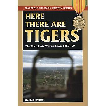 Ici, il ya des tigres - La guerre aérienne secrète au Laos et au Nord-Vietnam -