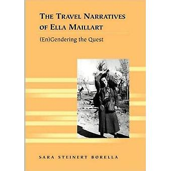 The Travel Narratives of Ella Maillart - (En)gendering the Quest by Sa