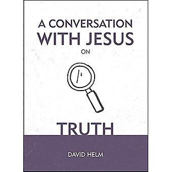 A Conversation With Jesus... on Truth by David Helm - 9781527103276 B