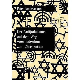 Der Antijudaismus Auf Dem Weg Vom Judentum Zum Christentum by Peter L
