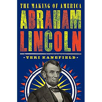 Abraham Lincoln - The Making of America #3 by Teri Kanefield - 9781419