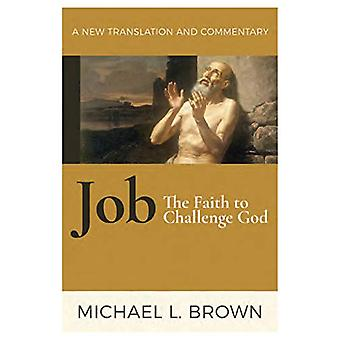 Job - The Faith to Challenge God - A New Translation and Commentary by