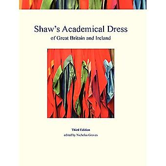 Shaw's Academical Dress of Great Britain and Ireland: Volume 1: Degree-Awarding Bodies