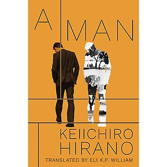 A Man by Keiichiro Hirano & Translated by Eli K P William