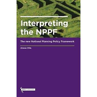 Interpreting the NPPF by Mills & Alistair