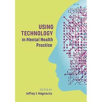 Using Technology in Mental Health Practice by Jeffrey J. Magnavita -
