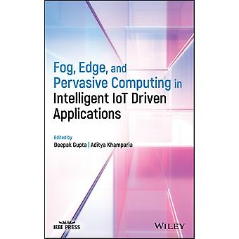 Fog Edge en Pervasive Computing in intelligente IoT-gestuurde toepassingen door Edited by Deepak Gupta & Edited by Aditya Khamparia