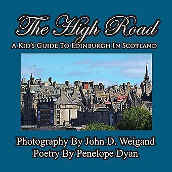 The High Road--A Kid's Guide to Edinburgh in Scotland by John D Weiga