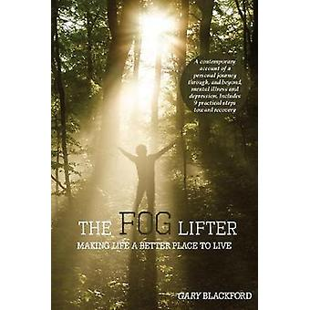 The Fog Lifter - Making Life a Better Place to Live by Gary Blackford