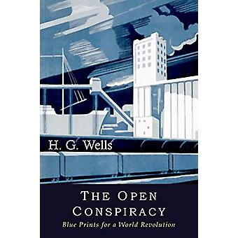 The Open Conspiracy - Blue Prints for a World Revolution by H G Wells
