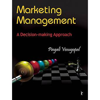 Marketing Management - A Decision-making Approach by Pingali Venugopal