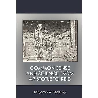 Gezond verstand en wetenschap van Aristoteles tot Reid door Benjamin W. Redekop