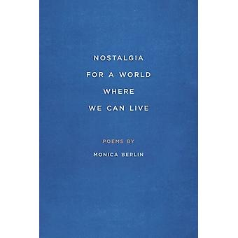Nostalgia for a World Where We Can Live by Monica Berlin