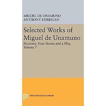 Selected Works of Miguel de Unamuno - Volume 7 - Ficciones - Four Stori