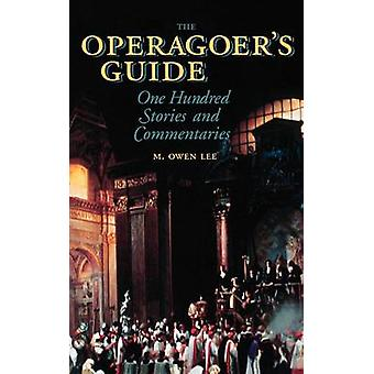 The Operagoers Guide  One Hundred Stories and Commentaries by M Owen Lee