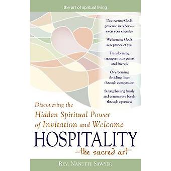 Hospitality  Discovering the Hidden Spiritual Power of Invitation and Welcome by Nanette Sawyer