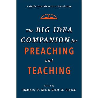 The Big Idea Companion for Preaching and Teaching by Edited by Matthew D Kim & Edited by Scott M Gibson