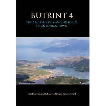 Butrint 4 by Edited by Inge Lyse Hansen & Edited by Richard Hodges & Edited by Sarah Leppard