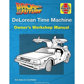 Back to the Future Delorean Time Machine  Doc Browns Owners Workshop Manual by Bob Gale & Joe Walser