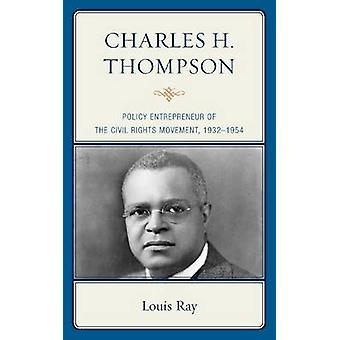 Charles H. Thompson  Policy Entrepreneur of the Civil Rights Movement by Louis Ray