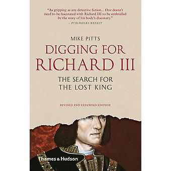 Digging for Richard III - How Archaeology Found the King (2nd Revised