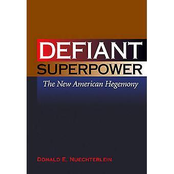Trotzig Supermacht - die neue amerikanische Hegemonie durch Donald E. Nuechterle