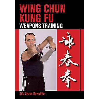 Wing Chun Kung Fu - Weapons Training by Sifu Shaun Rawcliffe - 9781847