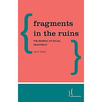 Fragments in the Ruins - The Renewal of Social Democracy by Fragments