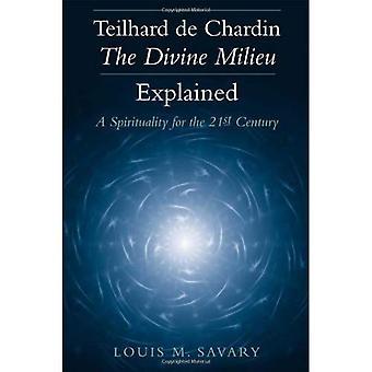 Teilhard De Chardin - de goddelijke Milieu uitgelegd: een spiritualiteit voor de 21e eeuw