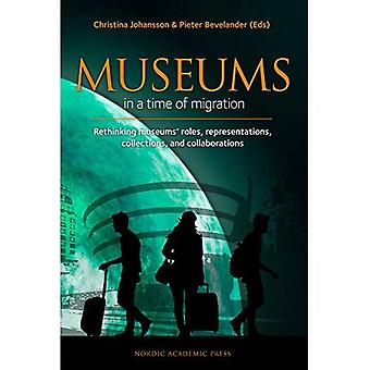 Museums in a time of Migration: Rethinking museums roles, representations, collections,� and collaborations