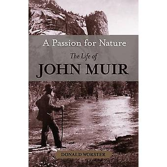 A Passion for Nature The Life of John Muir by Worster & Donald