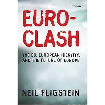 Euroclash The EU European Identity and the Future of Europe by Fligstein & Neil