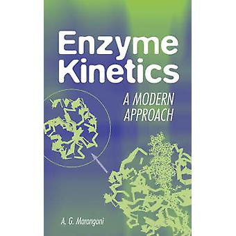 Enzyme Kinetics A Modern Approach by Marangoni & Alejandro G.