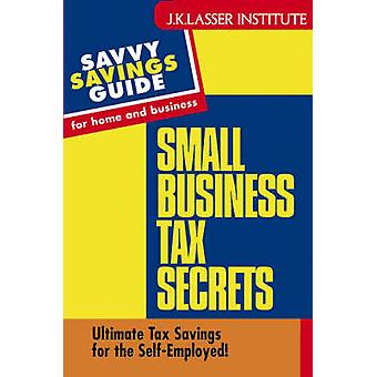 Small Business Tax Secrets Ultimate Tax Savings for the SelfEmployed by Carter & Gary W.
