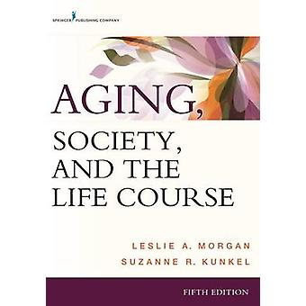 Aging Society and the Life Course Fifth Edition Revised by Morgan & Leslie A.