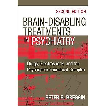 BrainDisabling traitements en psychiatrie médicaments électrochoc et la Psychopharmaceutiques complexe deuxième édition par Roger Breggin & Peter
