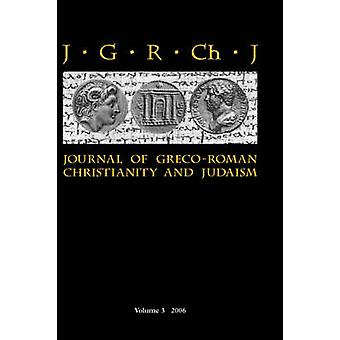 Journal of GrecoRoman Christianity and Judaism 3 2006 by Porter & Stanley E.