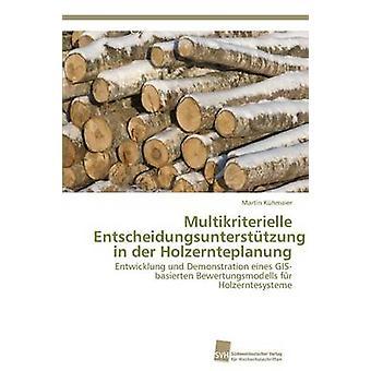 Multikriterielle Entscheidungsuntersttzung in der Holzernteplanung by Khmaier Martin
