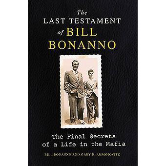 The Last Testament of Bill Bonanno - The Final Secrets of a Life in th