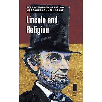 Lincoln and Religion by Ferenc Morton Szasz - Margaret Connell Szasz