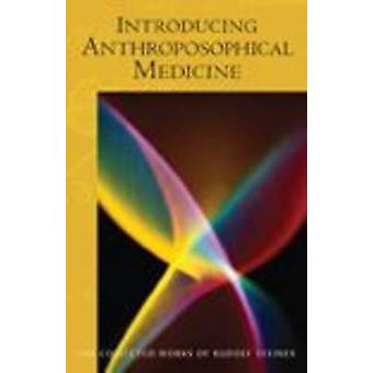 Introducing Anthroposophical Medicine by Rudolf Steiner - C.E. Creege