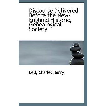 Discourse Delivered Before the New-England Historic - Genealogical So