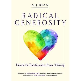 Radical Generosity - Unlock the Transformative Power of Giving by Radi