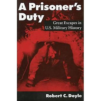 A Prisoner's Duty - Great Escapes in U.S. Military History by Robert C