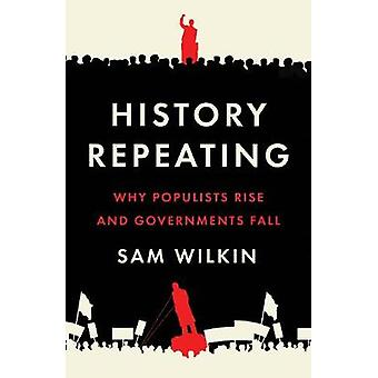 History Repeating - Why Populists Rise and Governments Fall by Sam Wil