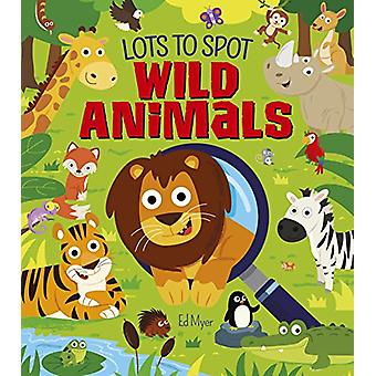 Lots to Spot - Wild Animals by Ed Myer - 9781784289287 Book